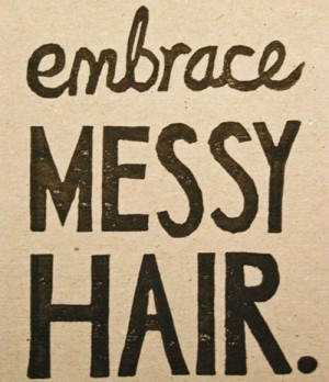 with hair messy messy hair quote quotes saying sayings typographies ...
