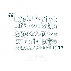 Quotes Picture: life is the first gift, love is the second prize and ...