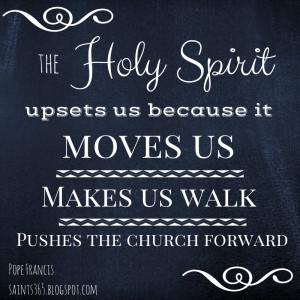 ... Spirit Upsets Us Because It Moves Us Makes Us Walk - Spiritual Quote