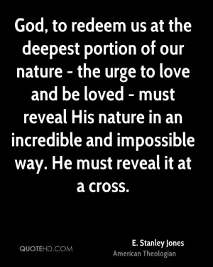 God, to redeem us at the deepest portion of our nature - the urge to ...