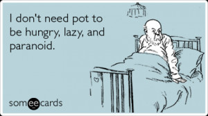 Funny Confession Ecard: I don't need pot to be hungry, lazy, and ...
