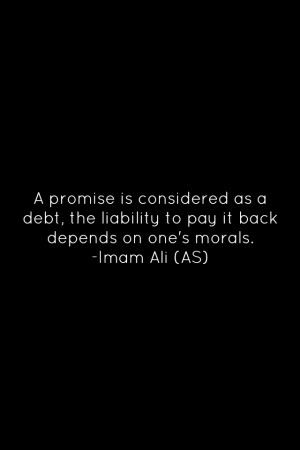 ... the liability to pay it back depends on one's morals. -Hazrat Ali a.s