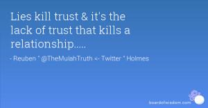 Lies kill trust & it's the lack of trust that kills a relationship ...