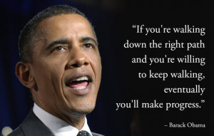 Quote from our current President Barack Obama. Keep Walking on the ...