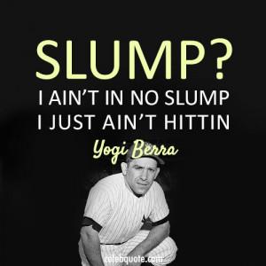 Yogi Berra Quote (About slump baseball)