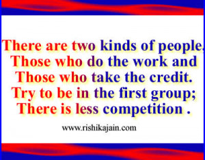 There are two kinds of people, Those who do the work and Those who ...