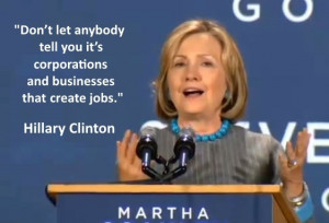 "... corporations and businesses that create jobs."" – Hillary Clinton"