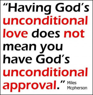 god's unconditional love does not mean you have god's unconditional ...