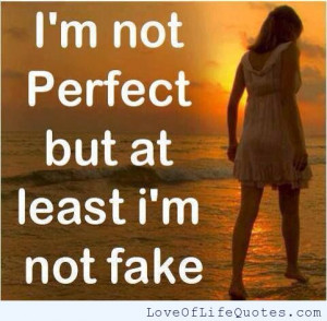 Im not perfect but at least im not not fake