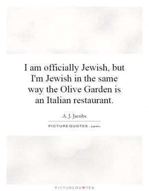 Jewish, but I'm Jewish in the same way the Olive Garden is an Italian ...