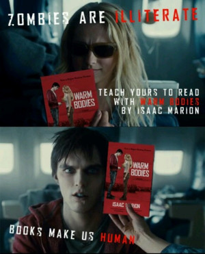 ... yours to read with Warm Bodies by Isaac Marion. Books make us HUMAN