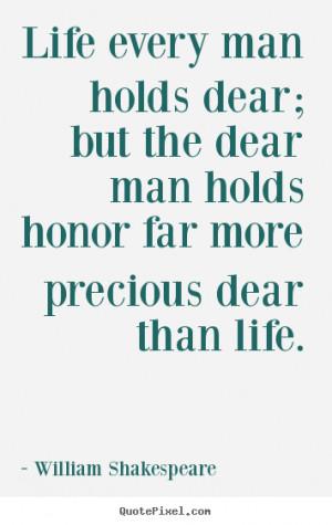 man holds dear; but the dear man holds honor far more precious dear ...