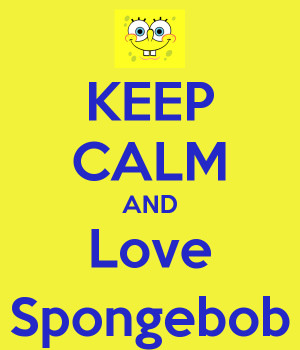 Keep Calm Spongebob Quotes