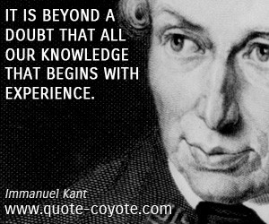 Immanuel Kant quotes It is beyond a doubt that all our knowledge