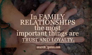 ... family relationships the most important things are trust and loyalty