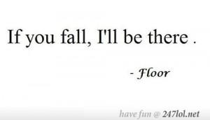 Floors always got your back