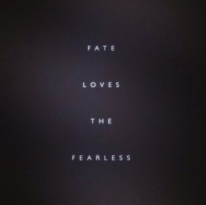 Fate Loves The Fearless #Quote