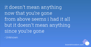 it doesn't mean anything now that you're gone from above seems i ...