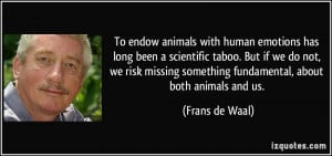 To endow animals with human emotions has long been a scientific taboo ...