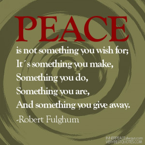 Peace is not something you wish for – Peace Quotes