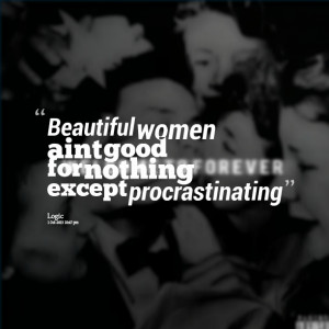 Quotes Picture: beautiful women ain't good for nothing except ...