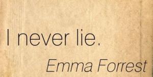 Never Lie. - Emma Forrest - Addiction Quotes