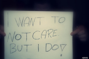 think we care too much sometimes because if we don t we think we are ...