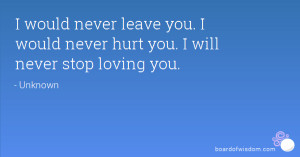 ... never leave you. I would never hurt you. I will never stop loving you