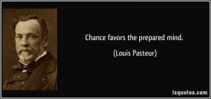 quote chance favors the prepared mind louis pasteur 142296 2001: A ...