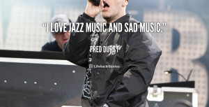quote-Fred-Durst-i-love-jazz-music-and-sad-music-49894.png