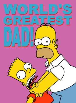... those Dads who are anything other than Homer Simpson carbon copies