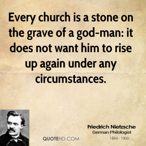 Every church is a stone on the grave of a god-man: it does not want ...