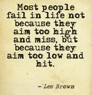 ... , Aim Low, Aim Higher, High Achievement, Les Brown Quotes, Aim Highif
