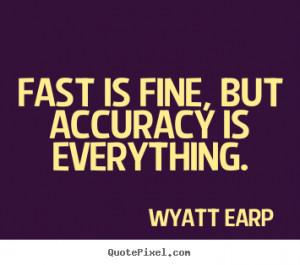 Wyatt Earp Inspirational Quote Poster Prints