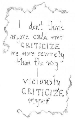... criticize me more severly than the way I viciously criticize myself