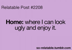 LOL funny true Home so true teen quotes relatable so relatable