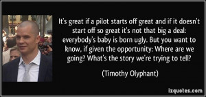 It's great if a pilot starts off great and if it doesn't start off so ...