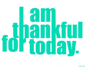am thankful for today. [printable made with picnik]