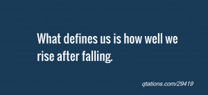 Image for Quote #29419: What defines us is how well we rise after ...