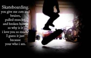 Skateboarding Quotes   You give me cuts