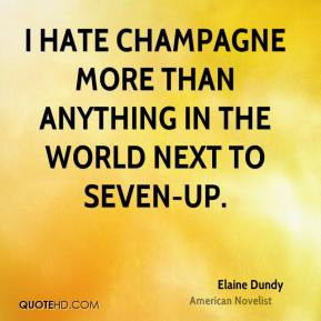 Elaine Dundy - I hate champagne more than anything in the world next ...
