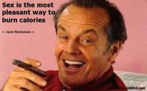 ... pleasant way to burn calories - Jack Nicholson Quotes - StatusMind.com