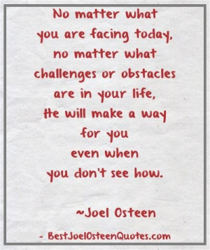No matter what you are facing today, no matter what challenges or ...