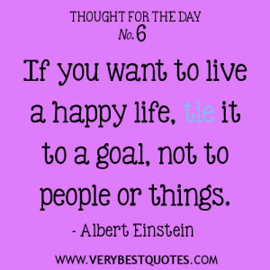 Thought-For-The-Day-If-you-want-to-live-a-happy-life-tie-it-to-a-goal ...