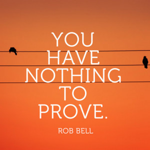 quotes-nothing-prove-rob-bell-480x480.jpg