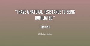 File Name : quote-Tom-Conti-i-have-a-natural-resistance-to-being ...