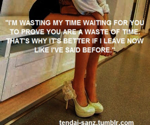 Wasting My Time Waiting For You To Prove You Are A Waste Of Time ...