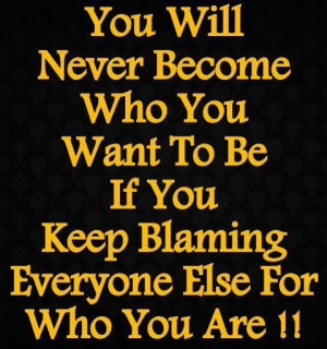 Accept responsibility for who you are