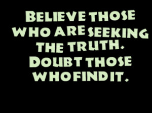 2533-believe-those-who-are-seeking-the-truth-doubt-those-who-find ...