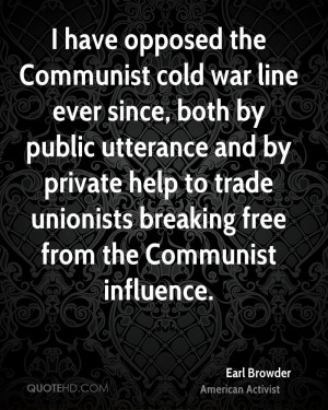 have opposed the Communist cold war line ever since, both by public ...